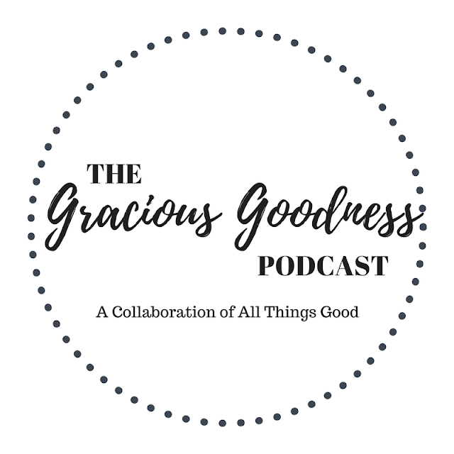 The Gracious Goodness Podcast with Sweetpea Lifestyle
