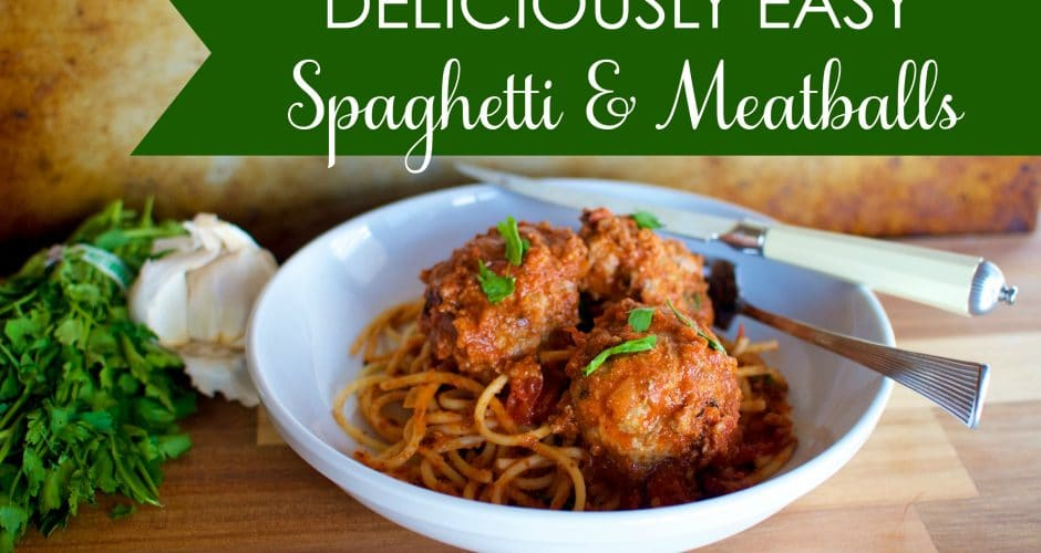Deliciously Easy Spaghetti & Meatballs