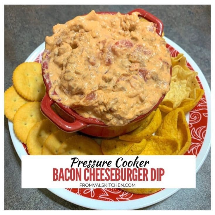 Pressure Cooker Bacon Cheeseburger Dip Recipe ~ From Val's Kitchen